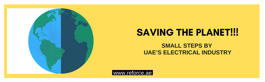 Saving the Planet—Small steps by UAE's Electrical Industry|