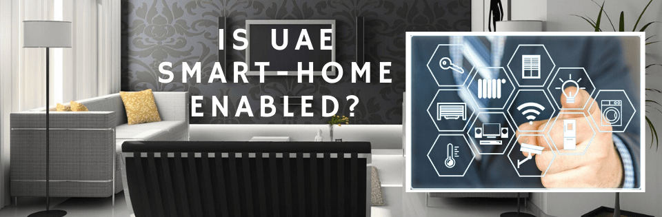 UAE SMART HOME ENABLED? TECHNOLOGICAL ADVANCES THAT MAKE YOUR HOME SMART!